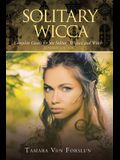 Solitary Wicca: Complete Guide for the Solitary Wiccan and Witch