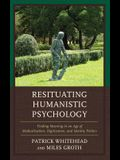 Resituating Humanistic Psychology: Finding Meaning in an Age of Medicalization, Digitization, and Identity Politics