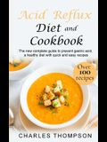 Acid Reflux Diet and Cookbook: The new complete guide to prevent gastric acid, a healthy diet with quick and easy recipes.Delicious dishes for breakf