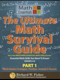 The Ultimate Math Survival Guide Part 1: Whole Numbers & Integers, Fractions, and Decimals & Percents