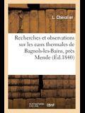 Recherches Et Observations Sur Les Eaux Thermales de Bagnols-Les-Bains, Près Mende