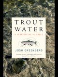 Trout Water: A Year on the Au Sable