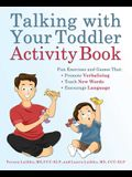 Talking with Your Toddler Activity Book: Fun Exercises and Games That Promote Verbalizing, Teach New Words, and Encourage Language