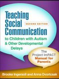 Teaching Social Communication to Children with Autism and Other Developmental Delays, Second Edition: The Project Impact Manual for Parents