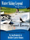 Water Skiing Legend the Life and Times of Frank Bonney