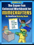 The Super Fun Colossal Workbook for Minecrafters: Grades 1 & 2: An Unofficial Activity Book--Math, Reading, Writing, Stem, and More!