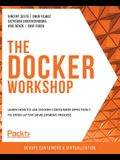The Docker Workshop: Learn how to use Docker containers effectively to speed up the development process