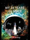 My 36 Years in Space: An Astronautical Engineer's Journey through the Triumphs and Tragedies of America's Space Programs