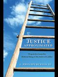 Justice Approximated: Dispatches from the Bottom Rung of the Judicial Ladder