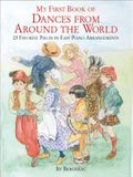 My First Book of Dances from Around the World: 23 Favorite Pieces in Easy Piano Arrangements
