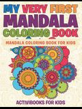 My Very First Mandala Coloring Book: Mandala Coloring Book For Kids
