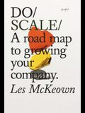 Do Scale: A Road Map to Growing a Remarkable Company