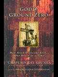 God @ Ground Zero: How Good Overcame Evil . . . One Heart at a Time