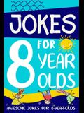 Jokes for 8 Year Olds: Awesome Jokes for 8 Year Olds: Birthday - Christmas Gifts for 8 Year Olds