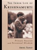 The Inner Life of Krishnamurti: Private Passion and Perennial Wisdom