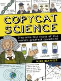 Copycat Science: Step Into the Shoes of the World's Greatest Scientists!