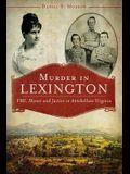 Murder in Lexington: VMI, Honor and Justice in Antebellum Virginia