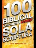 100 Biblical Arguments Against Sola Scriptura