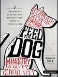 Feed the Dog - Teen Bible Study Book: 7 Spiritual Disciplines to Help You Grow in Your Faith