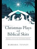 Christmas Plays and Biblical Skits: Dramatic Activities for Church Groups
