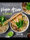 Vegan Asian: A Cookbook: The Best Dishes from Thailand, Japan, China and More Made Simple