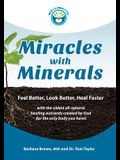 Miracles With Minerals: Feel Better, Look Better, Heal Faster with the Oldest All-Natural Healing Nutrients Created by God for the Only Body Y