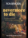 Nevermore to Die: In a world at war with death, no price is too high to pay for immortality!