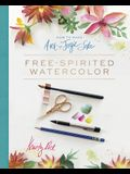 How to Make Art for Joy's Sake: Free-Spirited Watercolor