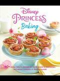 Disney Princess Baking: 60+ Royal Treats Inspired by Your Favorite Princesses, Including Cinderella, Moana & More