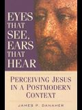 Eyes That See, Ears That Hear: Perceiving Jesus in a Postmodern Context