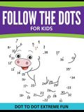 Follow The Dots For Kids: Dot To Dot Extreme Fun