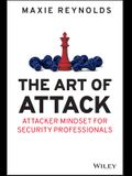 The Art of Attack: Attacker Mindset for Security Professionals