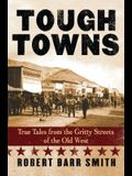 Tough Towns: True Tales from the Gritty Streets of the Old West