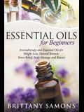 Essential Oils For Beginners: Aromatherapy and Essential Oils for Weight Loss, Natural Remedy, Stress Relief, Body Massage and Beauty