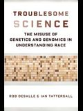 Troublesome Science: The Misuse of Genetics and Genomics in Understanding Race