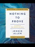 Nothing to Prove Study Guide Plus Streaming Video: A Study in the Gospel of John