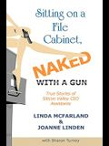 Sitting on a File Cabinet, Naked, with a Gun: True Stories of Silicon Valley CEO Assistants