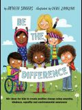 Be the Difference: 40+ ideas for kids to create positive change using empathy, kindness, equality and environmental awareness