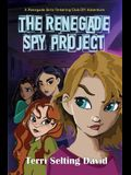 The Renegade Spy Project: Book One of The Renegade Girls Tinkering Club