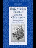Early Muslim Polemic Against Christianity: Abu ISA Al-Warraq's 'Against the Incarnation'