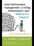 How Performance Management Is Killing Performanceaand What to Do about It: Rethink, Redesign, Reboot