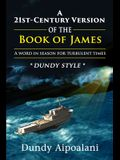 A 21st-Century Book Version of the Book of James: A Word in Season for Turbulent Times. Dundy Style