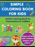 Simple Colouring Book For Kids: Perfect Colouring Book for Preschoolers & Toddlers - Hours of Fun With Numbers, Shapes and Colors!