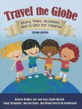 Travel the Globe: Story Times, Activities, and Crafts for Children, 2nd Edition