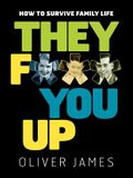 They F*** You Up: How to Survive Family Life