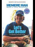 Meniere Man. Let's Get Better.: My Meniere Survivor's Book.