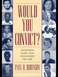 Would You Convict?: Seventeen Cases That Challenged the Law