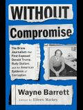 Without Compromise: The Brave Journalism That First Exposed Donald Trump, Rudy Giuliani, and the American Epidemic of Corruption