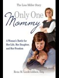 Only One Mommy: A Woman's Battle for Her Life, Her Daughter, and Her Freedom: The Lisa Miller Story