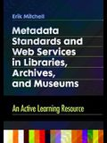 Metadata Standards and Web Services in Libraries, Archives, and Museums: An Active Learning Resource